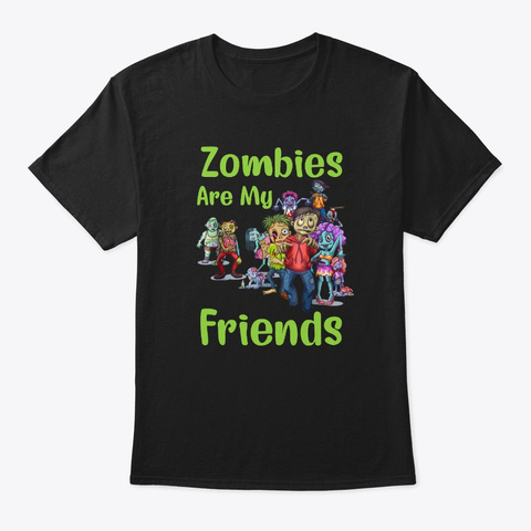 Zombies Are My Friends Funny Halloween Black T-Shirt Front