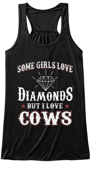 Some Girls Love Diamonds But I Love Cows Black T-Shirt Front