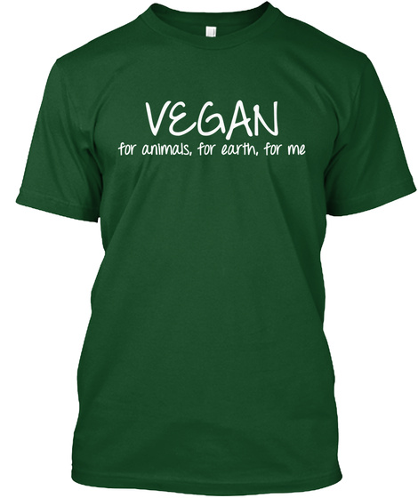 Vegan For Animals, For Earth, For Me Forest Green  áo T-Shirt Front
