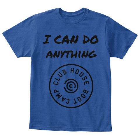 I Can Do Anything Boot Camp Club House Deep Royal  T-Shirt Front