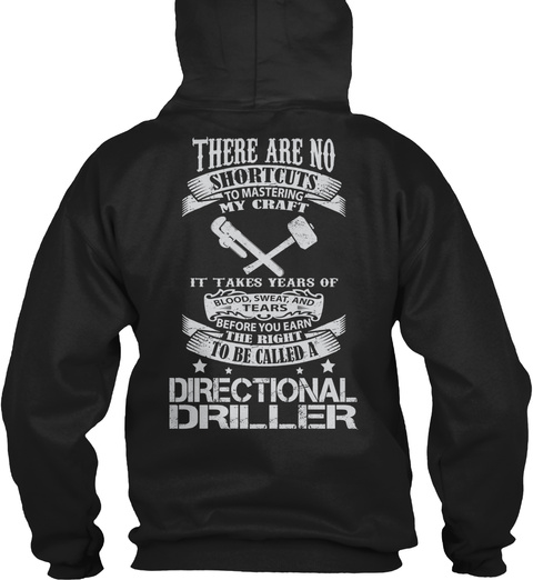 There Are No Shortcuts To Mastering My Craft It Takes Years Of To Be Called A Directional Driller Black T-Shirt Back