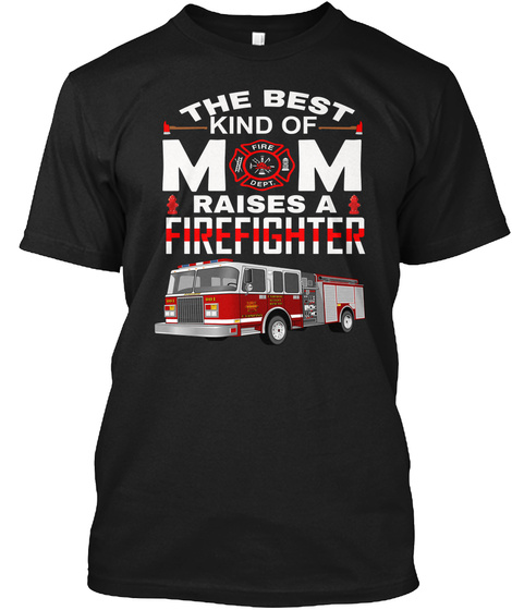 The Best Kind Of Mom Raises A Firefighter Black T-Shirt Front