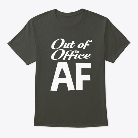 Out Of Office Af, Out Of Office, Smoke Gray T-Shirt Front