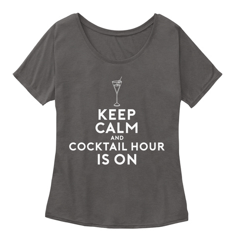 Keep Calm And Cocktail Hour Is On Dark Grey Heather T-Shirt Front