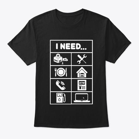 I Need... Black T-Shirt Front