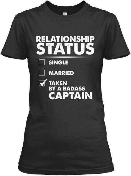 Relationship Staus Single Married Taken By A Badass Captain Black T-Shirt Front