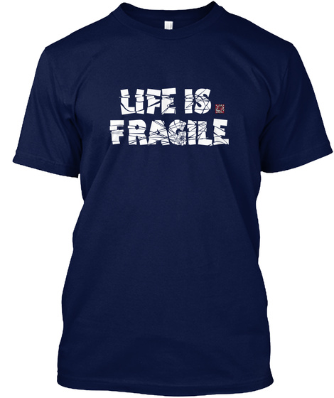 """Life Is Fragile"" Wht Navy T-Shirt Front"