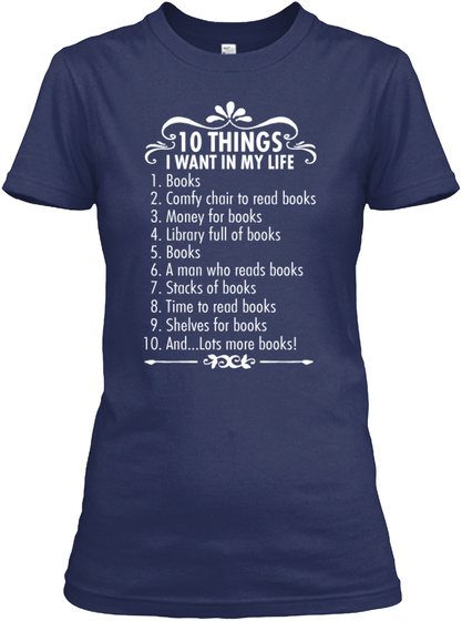 10 Things I Want In My Life 1. Books 2. Comfy Chair To Read Books 3. Money For Books 4. Library Full Of Books 5.... Navy T-Shirt Front