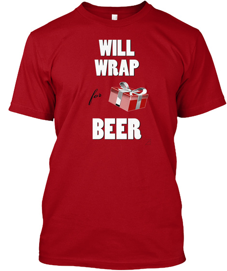 Will Wrap For Beer Deep Red T-Shirt Front