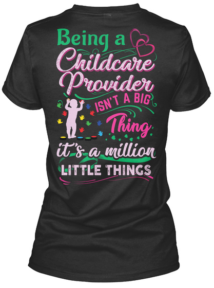 Being A Childcare Provider Isn't A Big Thing It's A Million Little Things Black T-Shirt Back