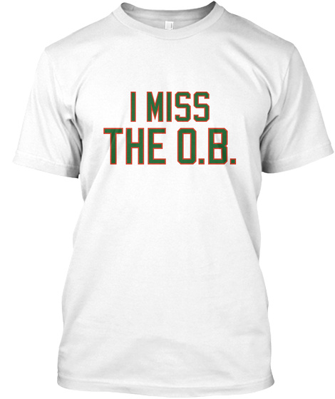 I Miss The O.B. White T-Shirt Front