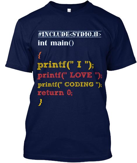 "#Include<Stdio.H> Int Main() { Printf("" I  ""); Printf("" Love ""); Printf("" Coding ""); Return 0; } Navy T-Shirt Front"