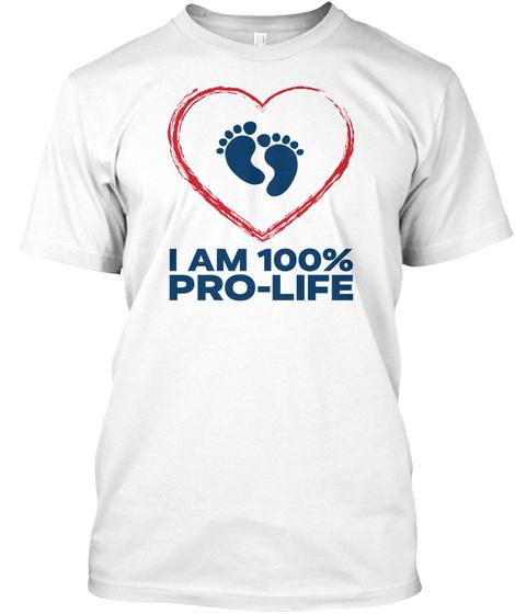 100% Pro Life White Tee White T-Shirt Front