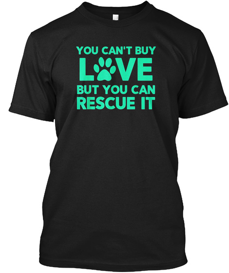 You Can't Buy Love But You Can Rescue It Black T-Shirt Front