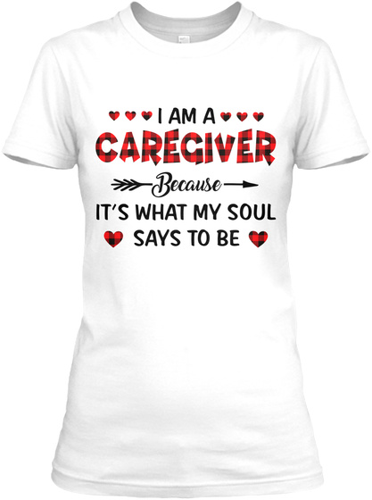 I Am A Caregiver Because It's What My Soul Says To Be White T-Shirt Front