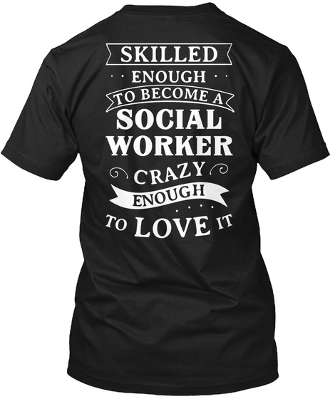Skilled Enough To Become Social Worker Crazy Enough To Love It Black T-Shirt Back