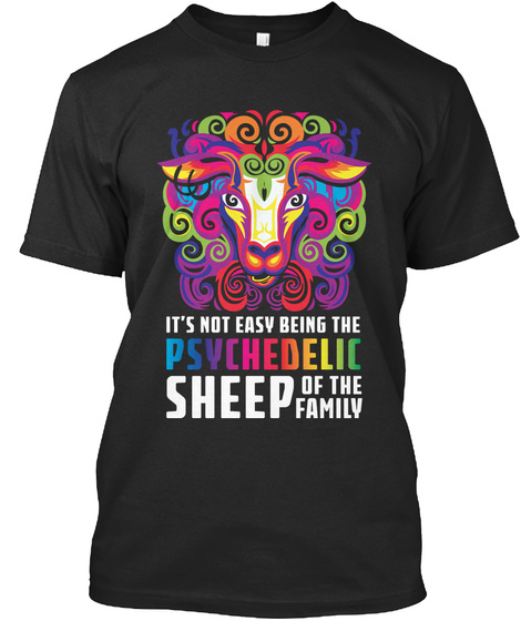 It's Not Easy Being The Psychedelic Sheep Of The Family Black T-Shirt Front