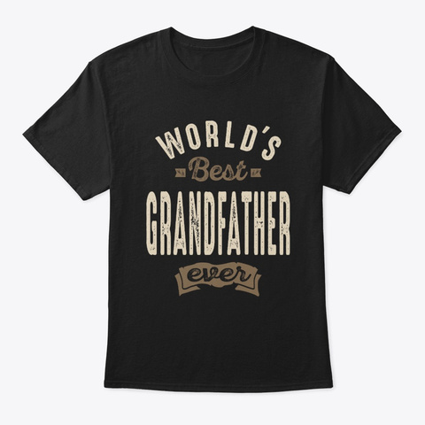 Mens World's Best Grandfather Ever Gift Black T-Shirt Front