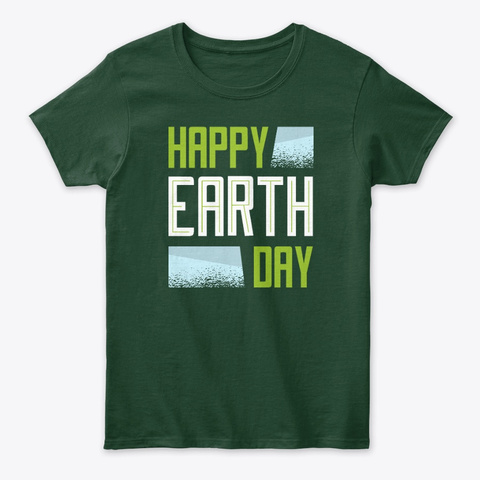 Happy Earth Day Forest Green T-Shirt Front