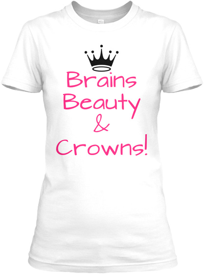 Brains Beauty & Crowns! White T-Shirt Front
