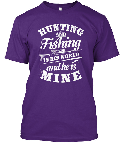 Hunting And Fishing Is His World And He Is Mine Purple T-Shirt Front