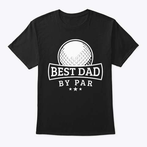 Best Golf Dad By Par Father's Day Gift Black T-Shirt Front