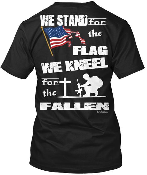The Flag We Kneel Fir The Fallen Black T-Shirt Back