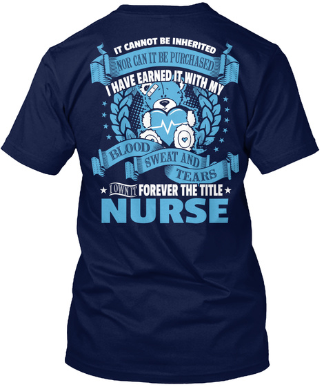 It Cannot Be Inherited Nor Can It Be Purchased I Have Earned It With My Blood Sweat And Tears I Own It Forever The... Navy T-Shirt Back