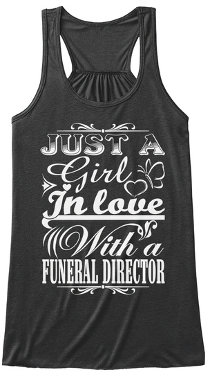 Just A Girl In Love With A Funeral Director  Dark Grey Heather T-Shirt Front