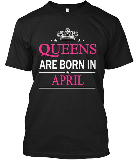 Queens Are Born In April Tee Black T-Shirt Front