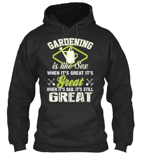 Gardening Is Like Sex When It's Great It's Great When It's Bad. It's Still Great Jet Black T-Shirt Front
