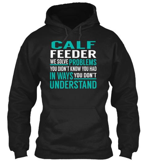 Calf Feeder   We Solve Problems Black T-Shirt Front