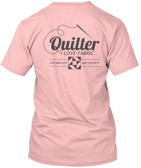 Quitter I Love Fabric Lots And Lots And Lots Of It Pale Pink T-Shirt Back