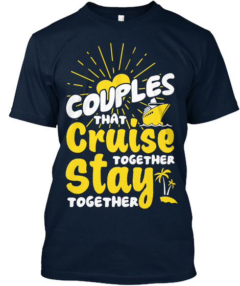 Couples That Cruise Together Stay Together New Navy T-Shirt Front
