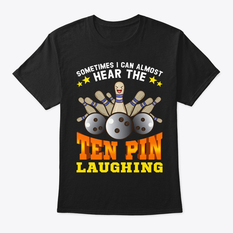 Bowling Time, Hear The Ten Pin Laughing Black T-Shirt Front