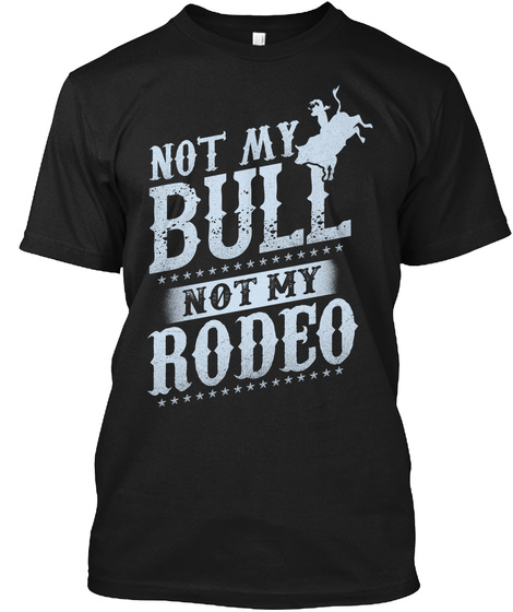 Not My Bull Not My Rodeo Black T-Shirt Front