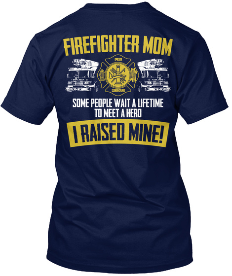 Na Firefighter Mom Some People Wait A Lifetime To Meet A Hero I Raised Mine! Navy T-Shirt Back
