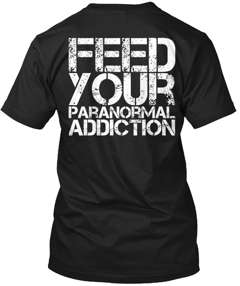 Feed Your Paranormal Addiction Black T-Shirt Back