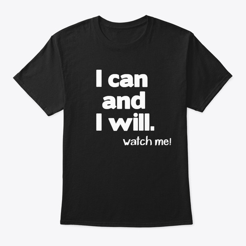 I Can And I Will Watch Me ! Black Maglietta Front