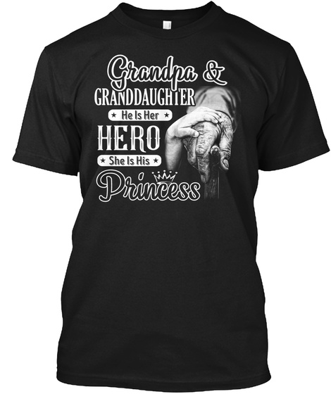 Grandpa & Granddaughter He Is Her Hero She Is His Princess  Black T-Shirt Front