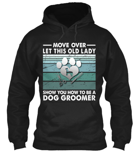Old Lady Show You How To Be  Dog Groomer Black T-Shirt Front