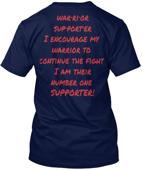 War·Ri·Or Sup·Port·Er I Encourage My  Warrior To   Continue The Fight  I Am Their  Number One Supporter! Navy T-Shirt Back
