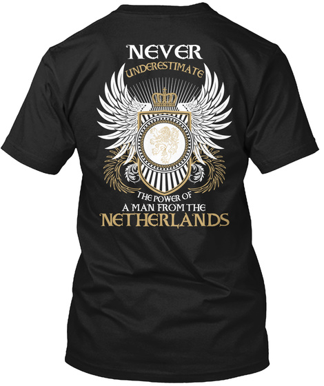 Never Underestimate The Power Of A Man From The Netherlands Black T-Shirt Back