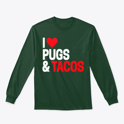 I Love Tacos Pugs Tee For Pug Dog Owners Forest Green T-Shirt Front