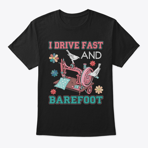 I Drive Fast &Amp; Barefoot Quilt  Black T-Shirt Front