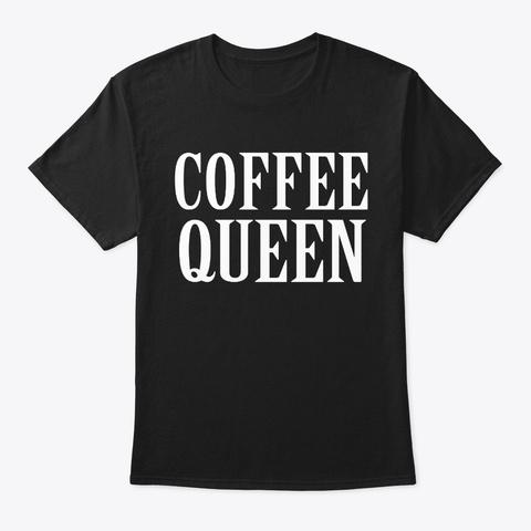 Coffee  Queen  T Shirt Black T-Shirt Front