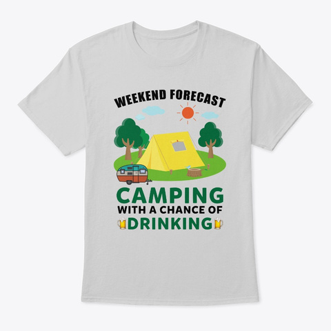 Weekend Forecast Camping With A Chance  Light Steel T-Shirt Front