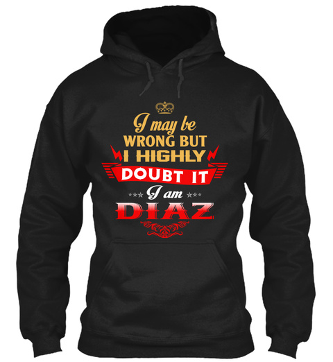 I May Be Wrong But I Highly Doubt It I Am Diaz Black T-Shirt Front