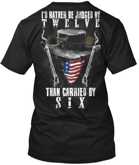 I'd Rather Be Judjed By T W E L V E Than Carried By Six Black T-Shirt Back