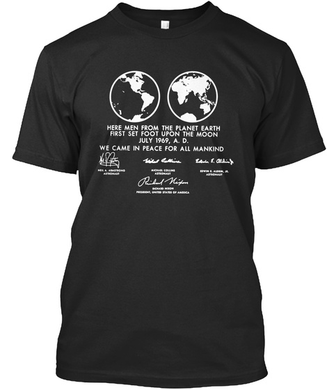 Here Men From The Planet Earth First Set Foot Upon The Moon July 1969.A.D. We Came In Peace For All Mankind Black T-Shirt Front